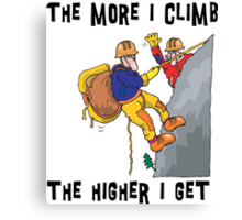 Funny Rock Climbing The More I Climb The Higher I Get Canvas Print