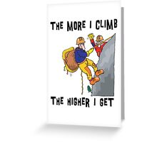 Funny Rock Climbing The More I Climb The Higher I Get Greeting Card