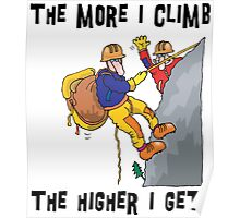 Funny Rock Climbing The More I Climb The Higher I Get Poster