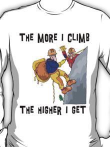 Funny Rock Climbing The More I Climb The Higher I Get T-Shirt