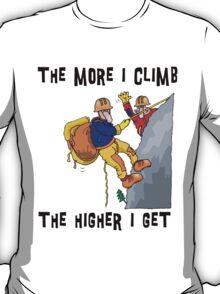 Funny Rock Climbing The More I Climb The Higher I Get T-Shirt