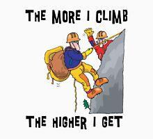 Funny Rock Climbing The More I Climb The Higher I Get Unisex T-Shirt