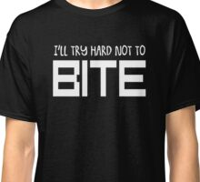 Try hard not to BITE Classic T-Shirt