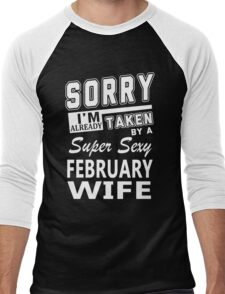 Sorry I'm Already Taken By A Super Sexy February Wife Men's Baseball ¾ T-Shirt