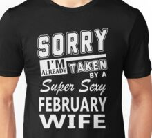 Sorry I'm Already Taken By A Super Sexy February Wife Unisex T-Shirt
