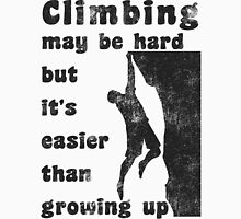 Rock Climbing May Be Hard But Easier Than Growing Up T-Shirt