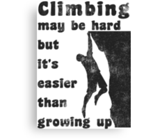 Rock Climbing May Be Hard But Easier Than Growing Up Canvas Print
