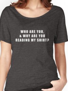 Why Are You Reading My Shirt Funny Slogan Quote Graphic Tee Women's Relaxed Fit T-Shirt