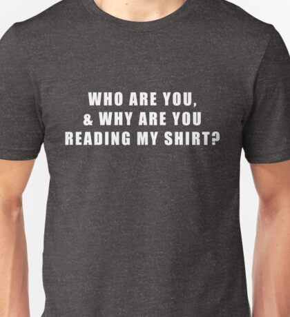 Why Are You Reading My Shirt Funny Slogan Quote Graphic Tee Unisex T-Shirt