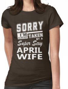 Sorry I'm Already Taken By A Super Sexy April Wife Womens Fitted T-Shirt