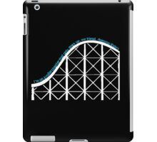 I'm On A Roller Coaster That Only Goes Up, My Friend iPad Case/Skin