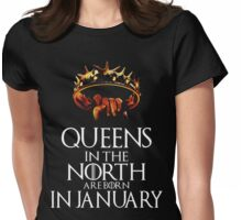 QUEENS IN THE NORTH ARE BORN IN JANUARY GOT Womens Fitted T-Shirt