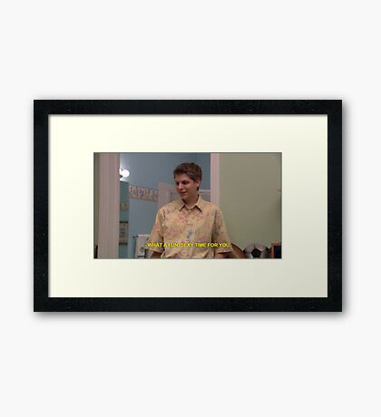 """george-michael bluth """"what a fun sexy time for you"""" Framed Print"""