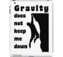 Rock Climbing Gravity Does Not Keep Me Down iPad Case/Skin
