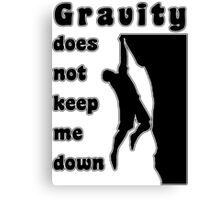 Rock Climbing Gravity Does Not Keep Me Down Canvas Print