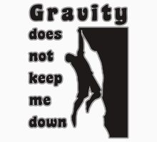 Rock Climbing Gravity Does Not Keep Me Down by SportsT-Shirts