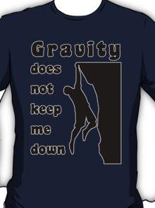 Rock Climbing Gravity Does Not Keep Me Down T-Shirt