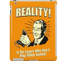 reality is for losers who don't play video games iPad Case/Skin