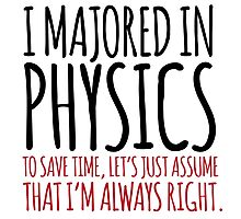 Hilarious 'I majored in physics. To save time, let's just assume that I'm always right' T-Shirt Photographic Print