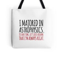 Hilarious 'I majored in astrophysics. To save time, let's just assume that I'm always right' T-Shirt Tote Bag