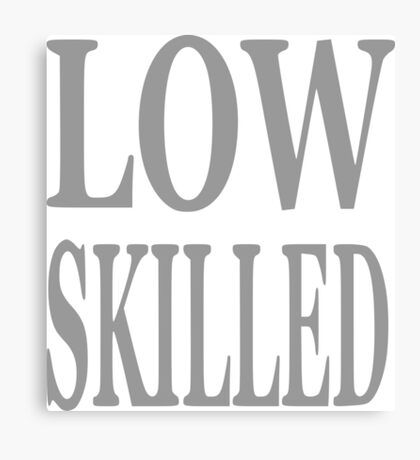 "Nickname ""low Skilled"" Canvas Print"