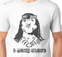 2 Much Sauce Unisex T-Shirt