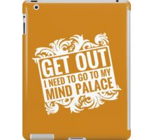 Get Out, I Need To Go To My Mind Palace iPad Case/Skin