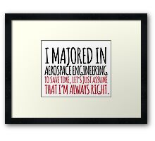 Funny 'I majored in Aerospace Engineering. To save time, let's just assume that I'm always right' T-Shirt Framed Print