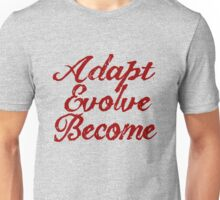 Adapt, Evolve, Become Unisex T-Shirt