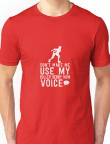 Don't Make Me Use My Roller Derby Mom Voice Unisex T-Shirt