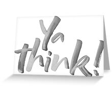 Ya think!  Bold Brush Hand Lettering Slogan, Urban Slang! White on Black Greeting Card