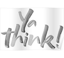 Ya think!  Bold Brush Lettering Slogan, Urban Speak! Poster