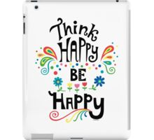 Think Happy Be Happy iPad Case/Skin