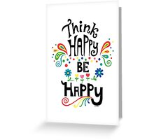 Think Happy Be Happy Greeting Card