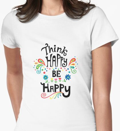 Think Happy Be Happy Womens Fitted T-Shirt
