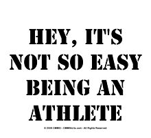 Hey, It's Not So Easy Being An Athlete - Black Text by cmmei