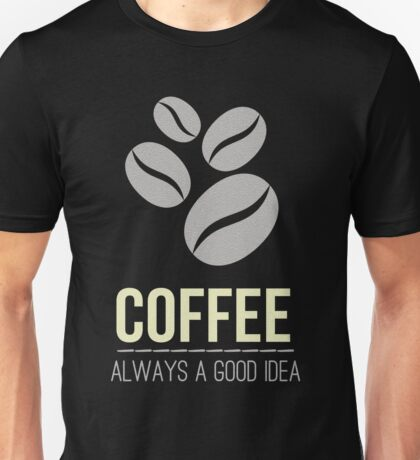 Coffee is always good idea - Dark Version Unisex T-Shirt