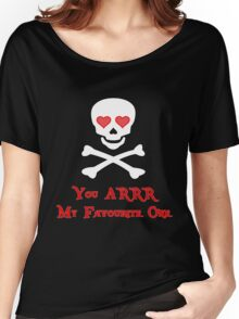 Pirate Valentine - You ARRR My Favourite One Women's Relaxed Fit T-Shirt