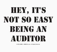 Hey, It's Not So Easy Being An Auditor - Black Text T-Shirt