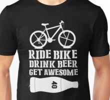 Ride bike Drink beer Get Awesome  Unisex T-Shirt