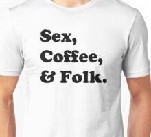 Sex, coffee, and folk. Unisex T-Shirt