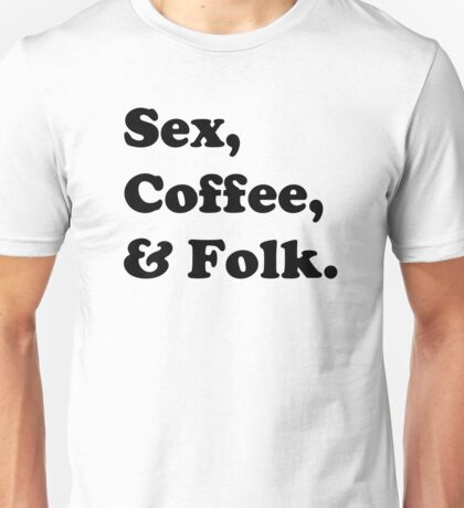 Sex, coffee, and folk. Unisex T-Shirt