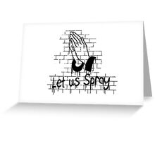 LET US SPRAY Greeting Card