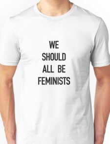 We Should All Be Feminists! Unisex T-Shirt