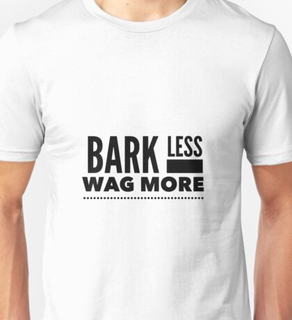 Bark Less Unisex T-Shirt
