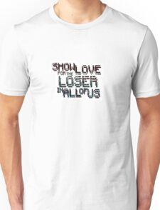 Show Love for the loser in all of us Unisex T-Shirt
