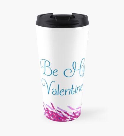 Be My Valentine Travel Mug