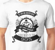 ALL MEN ARE CREATED EQUAL, BUT INLY LEGENDS WERE BORN IN THE 90'S - IMORTAL DECLARATION Unisex T-Shirt
