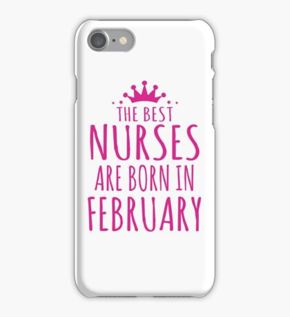 THE BEST NURSES ARE BORN IN FEBRUARY iPhone Case/Skin