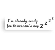 I'm already ready for tomorrow's nap Canvas Print